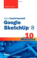 Sams Teach Yourself Google SketchUp 8 in 10 Minutes ebook download