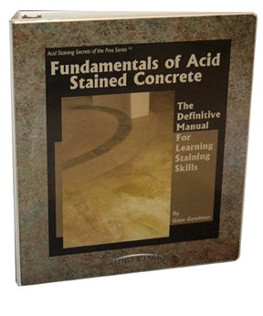 Fundamentals of Acid Stained Concrete: The Definitive Manual for Learning Staining Skills