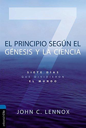 El principio segun Genesis y la ciencia: Siete dias que dividieron el mundo (Spanish Edition) [Lennox, John C.] (Tapa Blanda)