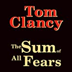 The Sum of All Fears (       UNABRIDGED) by Tom Clancy Narrated by Scott Brick