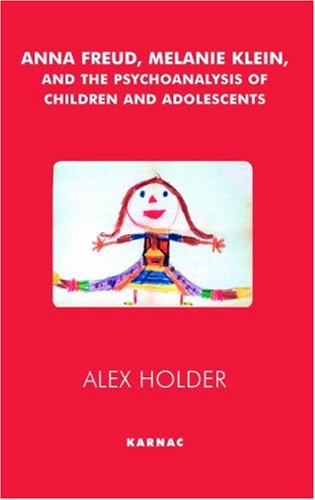 Anna Freud, Melanie Klein and the Psychoanalysis of Children and Adolescents