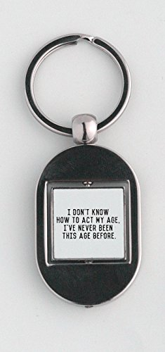 Key ring with I don't know how to act my age, I've never been this age before.