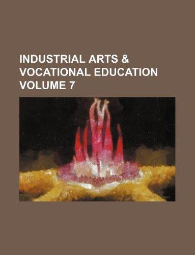 Industrial arts & vocational education Volume 7