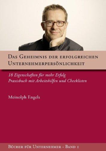 Engels Meinolph, Das Geheimnis der erfolgreichen Unternehmerpersönlichkeit. 18 Eigenschaften für mehr Erfolg. Praxishandbuch mit Arbeitshilfen und Checklisten.