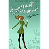 Smart Mouth Waitress, A Romantic Comedy (Life in Saltwater City)