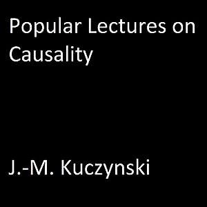 Popular Lectures on Causality Hörbuch von J.-M. Kuczynski Gesprochen von: J.-M. Kuczynski