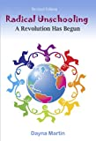 Radical Unschooling: A Revolution Has Begun - Revised Edition