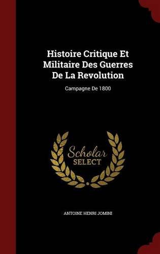 Histoire Critique Et Militaire Des Guerres De La Revolution: Campagne De 1800