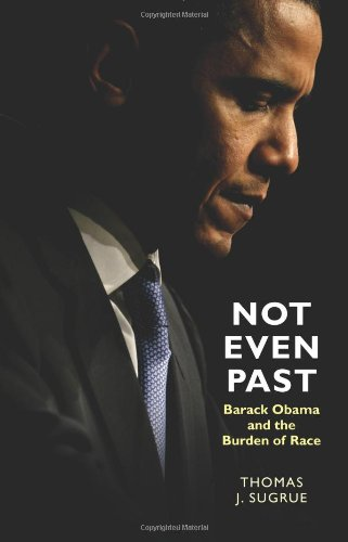 Not Even Past: Barack Obama and the Burden of Race (The Lawrence Stone Lectures)