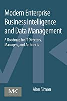 Modern Enterprise Business Intelligence and Data Management Front Cover