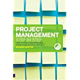 Project Management Step by Step: How to Plan & Manage a Highly Successful Project