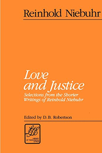 Love and Justice: Selections from the Shorter Writings of Reinhold Niebuhr (LTE) (Library of Theological Ethics)