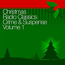 Christmas Radio Classics: Crime & Suspense Vol. 1 Radio/TV Program by The Shadow, The Whistler, Adventures of Nero Wolfe,  more