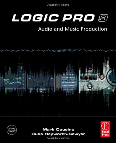 Logic Pro 9: Audio and Music Production