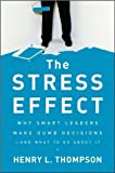 img - for Henry L. Thompson Ph.D.'sThe Stress Effect: Why Smart Leaders Make Dumb Decisions--And What to Do About It [Hardcover](2010) book / textbook / text book
