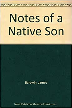 notes of a native son by james baldwin essay Npr coverage of notes of a native son by james baldwin and edward p jones  news, author interviews, critics' picks and more.