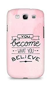 AMEZ you become what you believe Back Cover For Samsung Galaxy S3 i9300