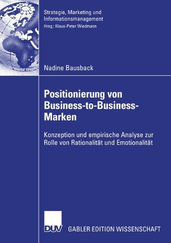 Positionierung von Business-to-Business-Marken: Konzeption und empirische Analyse zur Rolle von Rationalität und Emotio