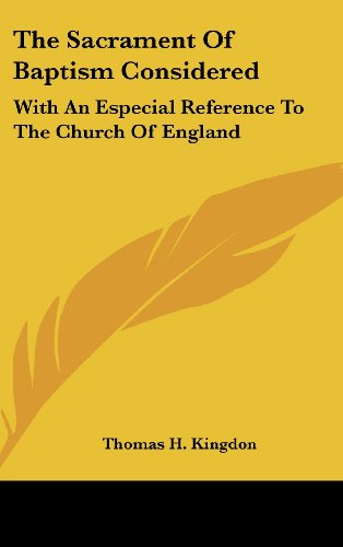 The Sacrament of Baptism Considered: With an Especial Reference to the Church of England