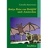 """Battys Reise ... von Bielefeld nach Amsterdam: Reisef�hrer nicht nur f�r kleine Flederm�usevon """"Cornelia Aistermann"""""""