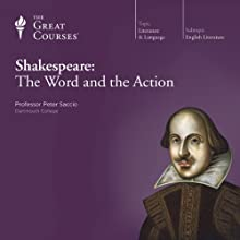 Shakespeare: The Word and the Action Lecture by The Great Courses, Peter Saccio Narrated by Professor Peter Saccio Ph.D. Princeton University