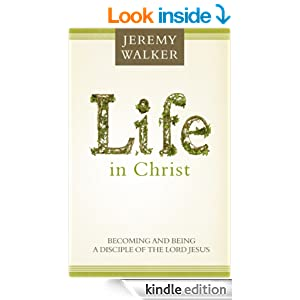 Life in Christ: Becoming and Being a Disciple of the Lord Jesus Christ