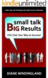 Small Talk Big Results: Chit Chat Your Way to Success!