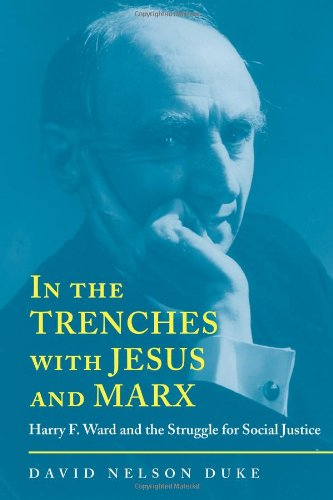 In the Trenches with Jesus and Marx: Harry F. Ward and the Struggle for Social Justice (Religion & American Culture)