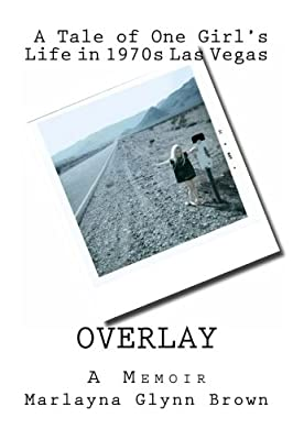 Overlay - A Tale Of One Girls Life In 1970s Las Vegas Memoirs Of Marlayna Glynn Brown Volume 1 by CreateSpace Independent Publishing Platform