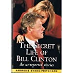 The Secret Life of Bill Clinton: The...