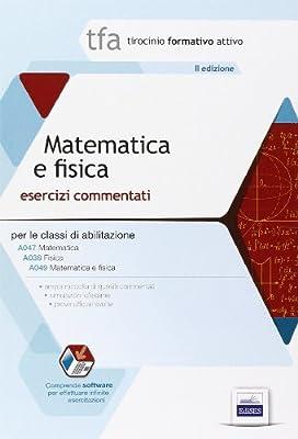 11 TFA. Matematica e fisica per le classi A038, A047, A049. Con software di simulazione
