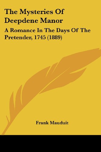 The Mysteries of Deepdene Manor: A Romance in the Days of the Pretender, 1745 (1889)