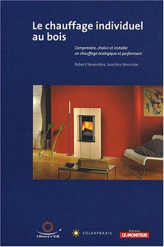 livre le chauffage au bois individuel comprendre choisir et installer un chauffage. Black Bedroom Furniture Sets. Home Design Ideas