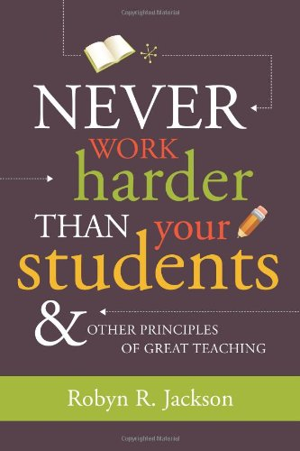 Never Work Harder Than Your Students and Other Principles...