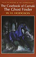 The Casebook of Carnacki The Ghost-Finder (Tales of Mystery & The Supernatural)