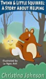 Twink & Little Squirrel: A Story About Helping (Childrens Bedtime Stories Series)