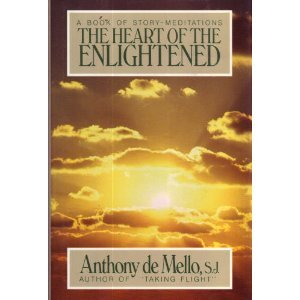 The Heart of the Enlightened: A Book of Story Meditations, De Mello, Anthony