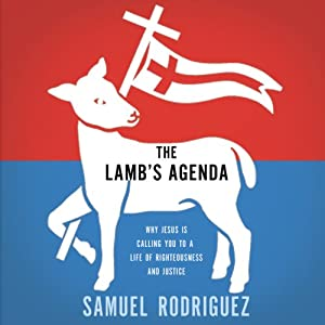 The Lamb's Agenda: Why Jesus Is Calling You to a Life of Righteousness and Justice | [Samuel Rodriguez]