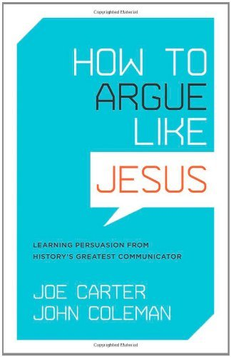 How to Argue Like Jesus Learning Persuasion from Historys Greatest Communicator by Joe Carter, John Coleman [Crossway,2009] (Paperback) PDF