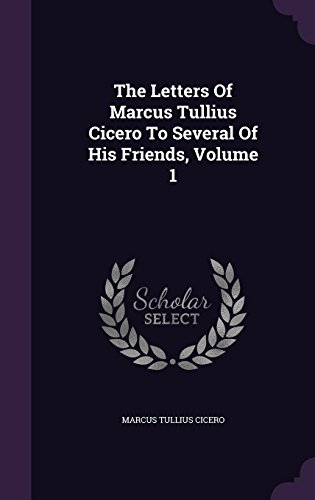 The Letters Of Marcus Tullius Cicero To Several Of His Friends, Volume 1