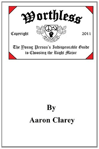 Worthless: The Young Person's Indispensable Guide to Choosing the Right Major: Aaron Clarey: 9781467978309: Amazon.com: Books
