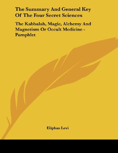 The Summary and General Key of the Four Secret Sciences: The Kabbalah, Magic, Alchemy and Magnetism or Occult Medicine - Pamphlet