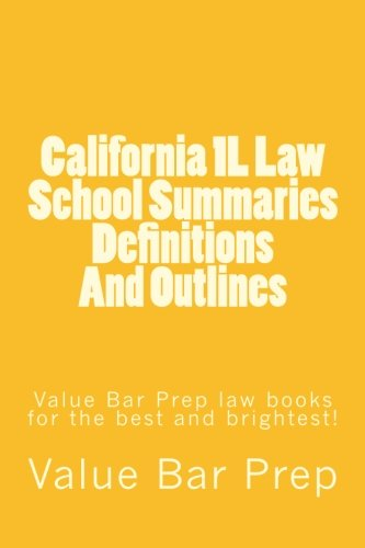 California 1L Law School Summaries Definitions And Outlines: Value Bar Prep law books for the best and brightest! PDF