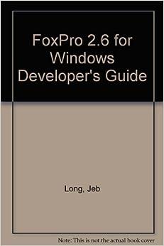 Foxpro 2.6 for Windows Developer's Guide: Developer's Guide Paperback