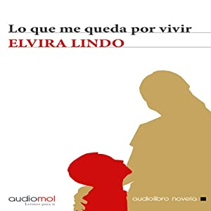 Lo que me queda por vivir [What I Have Left to Live] | [Elvira Lindo]