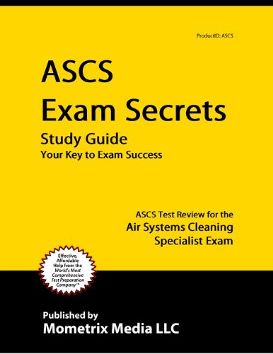 ASCS Exam Secrets Study Guide: ASCS Test Review for the Air Systems Cleaning Specialist Exam