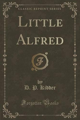 Little Alfred (Classic Reprint)