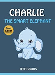 Books For Kids : Charlie The Smart Elephant (FREE BONUS) (Bedtime Stories for Kids Ages 2 - 10) (Books for kids, Children's Books, Kids Books, puppy story, ... Books for Kids age 2-10, Beginner Readers)