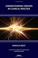 Understanding Dreams in Clinical Practice (Society of Analytic Psychology Monograph Series) from Marcus West