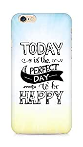 AMEZ today is the perfect day to be happy Back Cover For Apple iPhone 6s